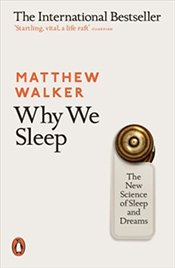 Matthew Walker Why We Sleep