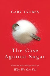 The Case Against Sugar Front Cover